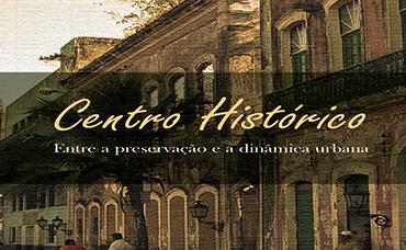 CENTRO HISTÓRICO: ENTRE A PRESERVAÇÃO E A DINÂMICA URBANA